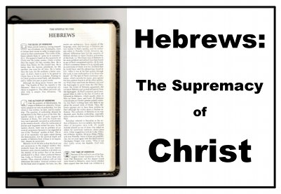 Hebrews: The Supremacy of Christ Sermon Series Graphic